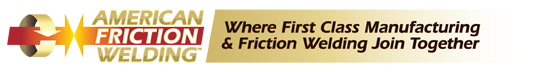 Where First Class Manufacturing & Friction Welding Join Together